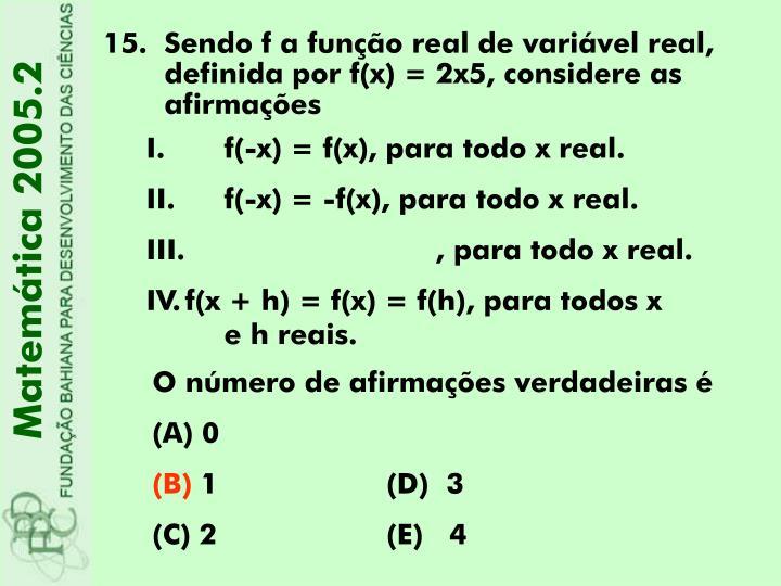 Sendo f a função real de variável real, definida por f(x) = 2x5, considere as afirmações