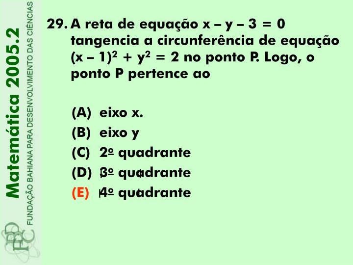A reta de equação x – y – 3 = 0 tangencia a circunferência de equação (x – 1)