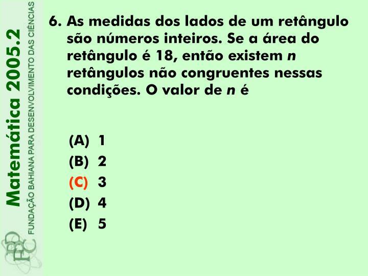 As medidas dos lados de um retângulo são números inteiros. Se a área do retângulo é 18, então existem