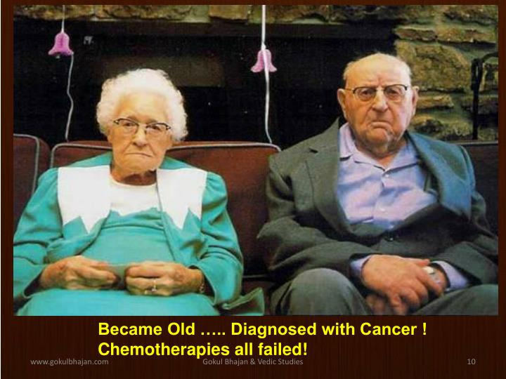 Became Old ….. Diagnosed with Cancer !