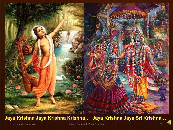 Jaya Krishna Jaya Krishna Krishna…  Jaya Krishna Jaya Sri Krishna…