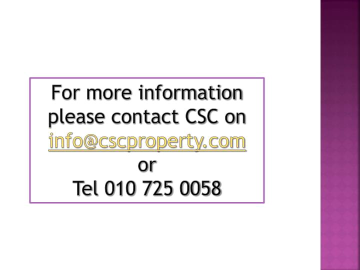For more information please contact CSC on