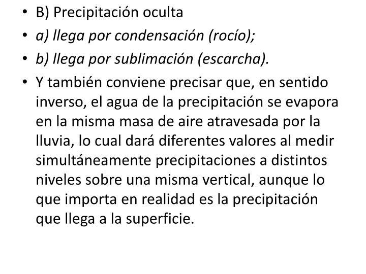 B) Precipitación oculta