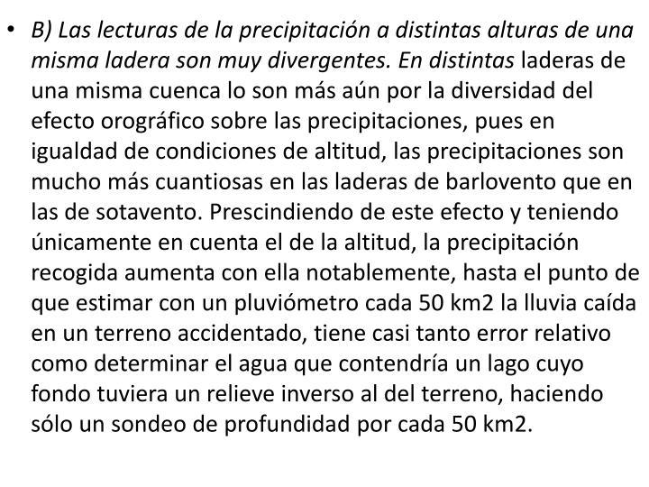 B) Las lecturas de la precipitación a distintas alturas de una misma ladera son muy divergentes. En distintas