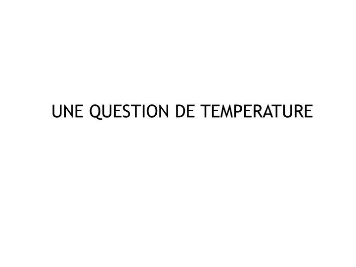 UNE QUESTION DE TEMPERATURE