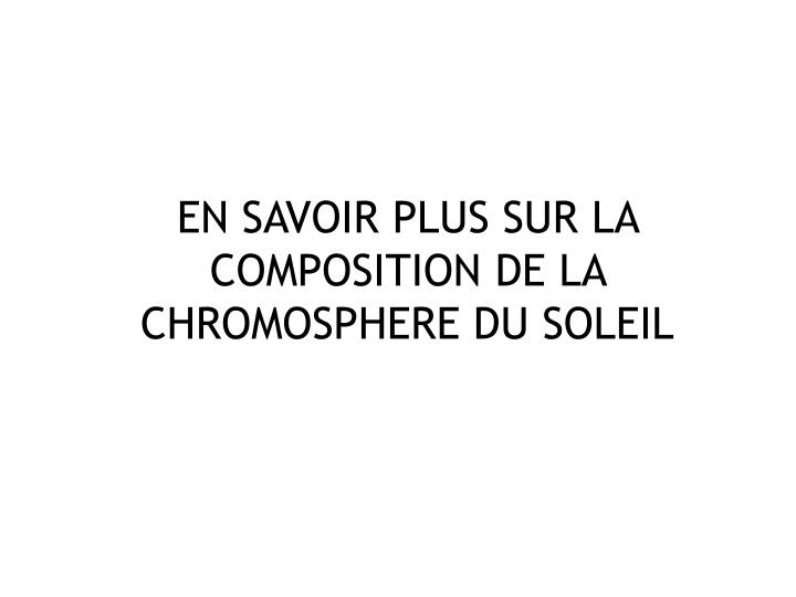 EN SAVOIR PLUS SUR LA COMPOSITION DE LA CHROMOSPHERE DU SOLEIL