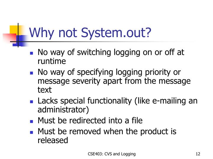 Why not System.out?
