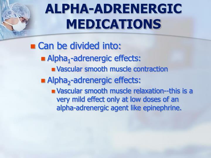ALPHA-ADRENERGIC MEDICATIONS