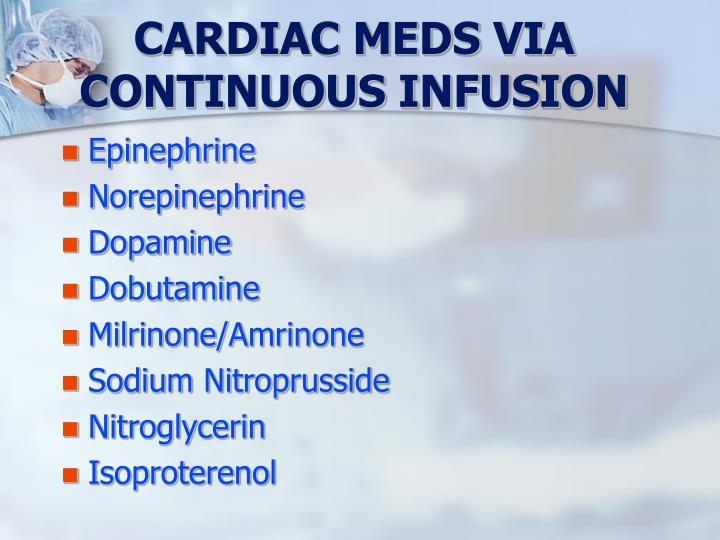 CARDIAC MEDS VIA CONTINUOUS INFUSION