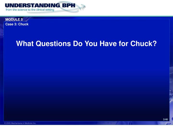 What questions do you have for chuck