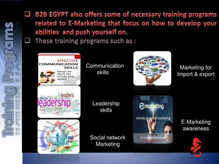 B2B EGYPT also offers some of necessary training programs related to E-Marketing that focus on how to develop your abilities  and push yourself on.