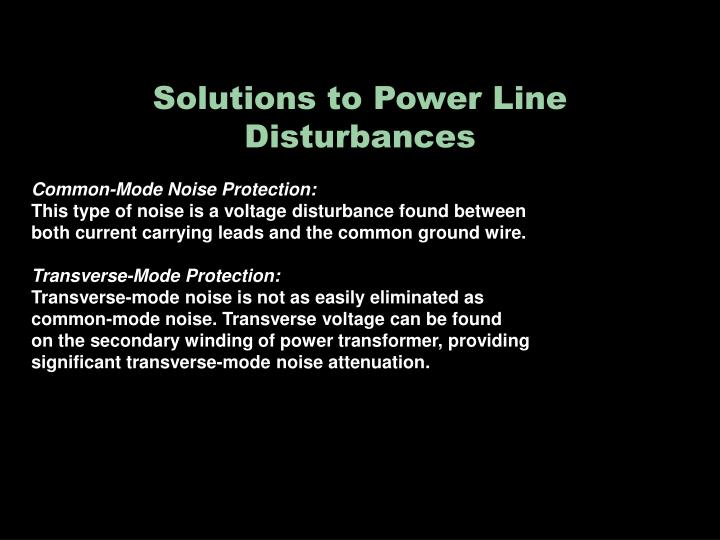 Solutions to Power Line Disturbances