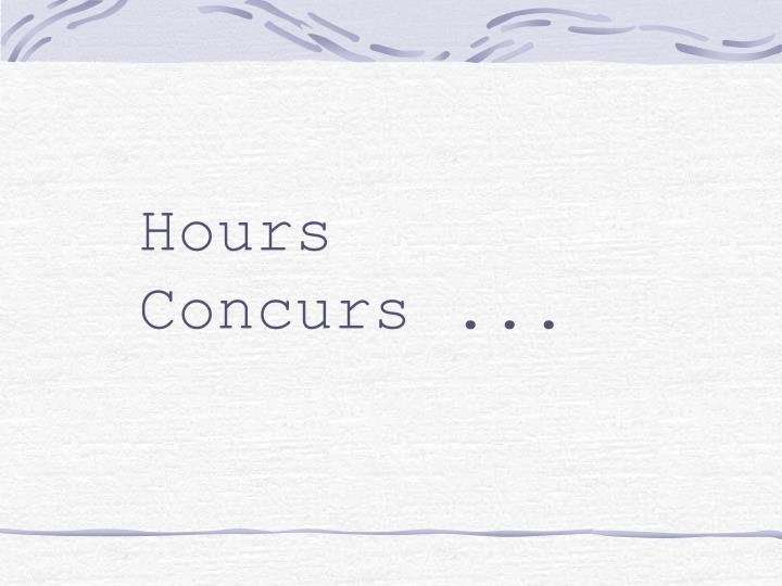 Hours Concurs ...