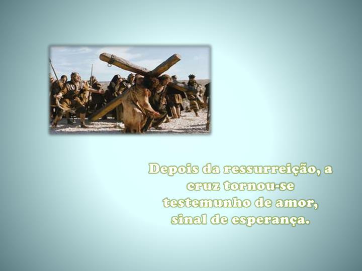 Depois da ressurreição, a cruz tornou-se