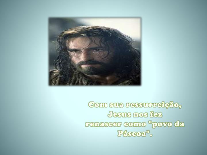 Com sua ressurreição, Jesus nos fez