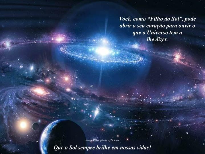 """Você, como """"Filho do Sol"""", pode abrir o seu coração para ouvir o que o Universo tem a"""