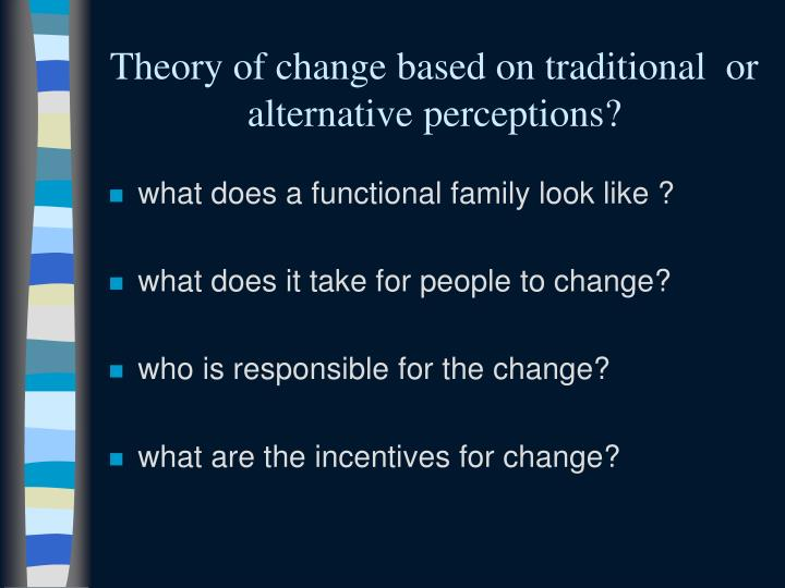 Theory of change based on traditional  or alternative perceptions?