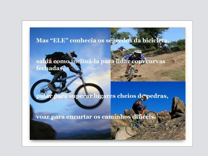 """Mas """"ELE"""" conhecia os segredos da bicicleta,"""