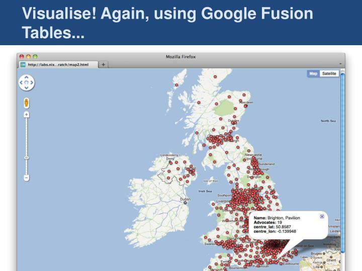 Visualise! Again, using Google Fusion Tables...