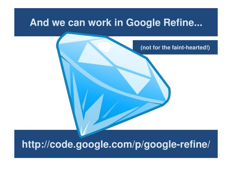 And we can work in Google Refine...