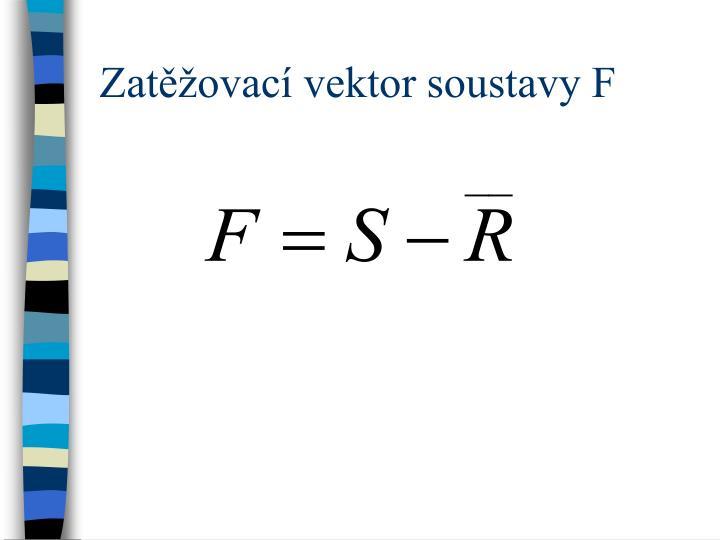 Zatěžovací vektor soustavy F