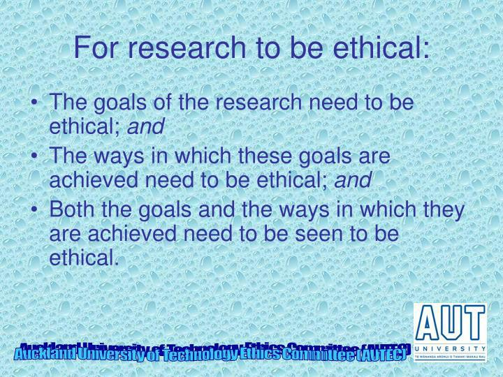 For research to be ethical: