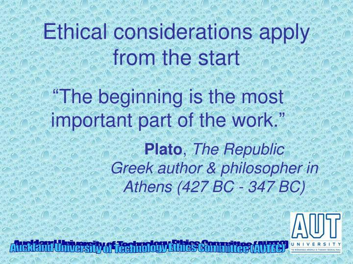 Ethical considerations apply from the start