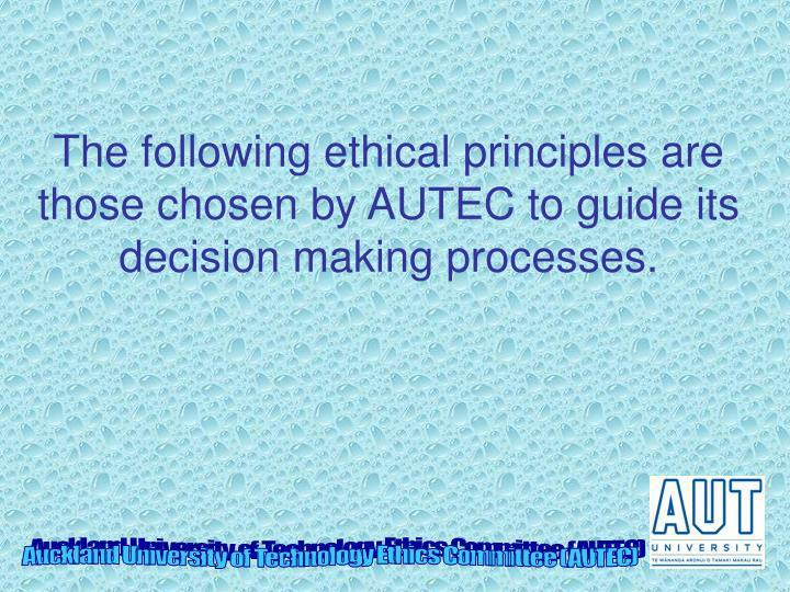 The following ethical principles are those chosen by AUTEC to guide its decision making processes.