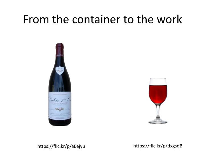 From the container to the work