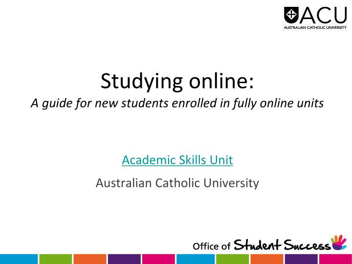 studying online a guide for new students enrolled in fully online units