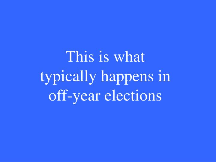 This is what typically happens in off-year elections