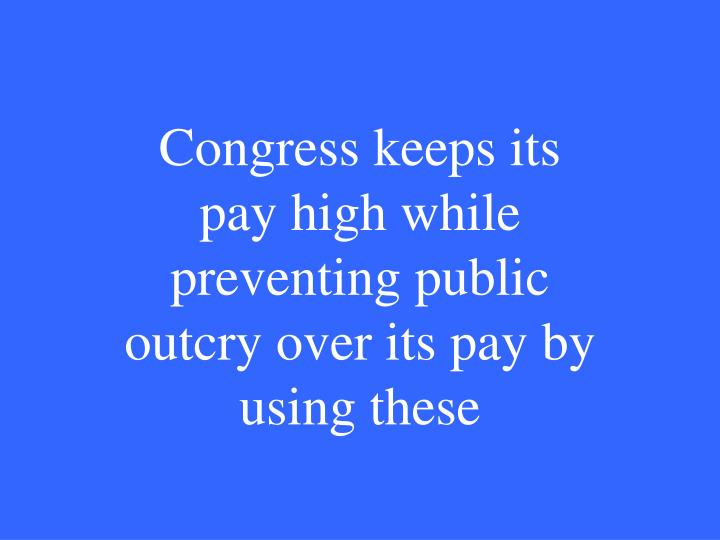 Congress keeps its pay high while preventing public outcry over its pay by using these