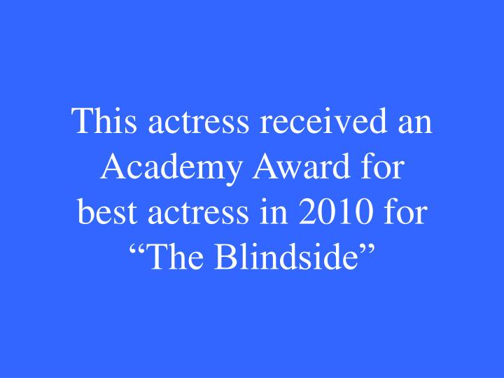 """This actress received an Academy Award for best actress in 2010 for """"The Blindside"""""""