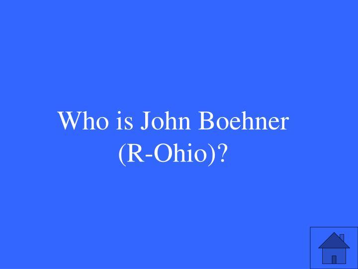 Who is John Boehner   (R-Ohio)?