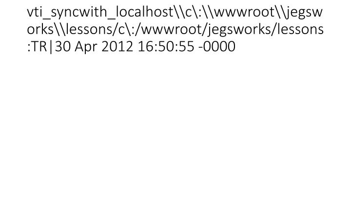 vti_syncwith_localhost\c\:\wwwroot\jegsworks\lessons/c\:/wwwroot/jegsworks/lessons:TR|30 Apr 2012 16:50:55 -0000