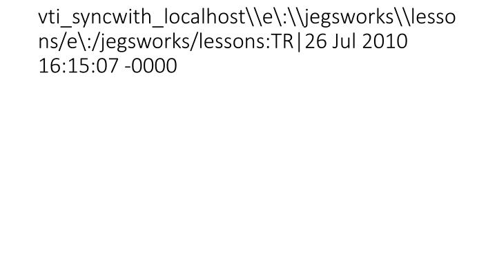 vti_syncwith_localhost\e\:\jegsworks\lessons/e\:/jegsworks/lessons:TR|26 Jul 2010 16:15:07 -0000