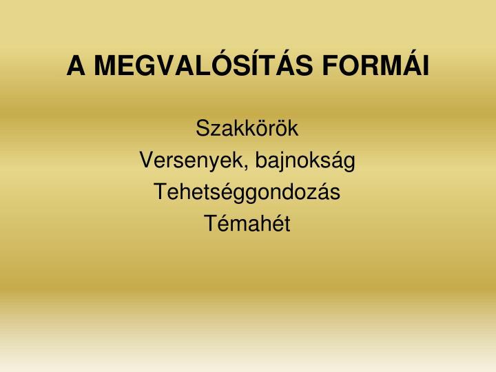 A MEGVALÓSÍTÁS FORMÁI
