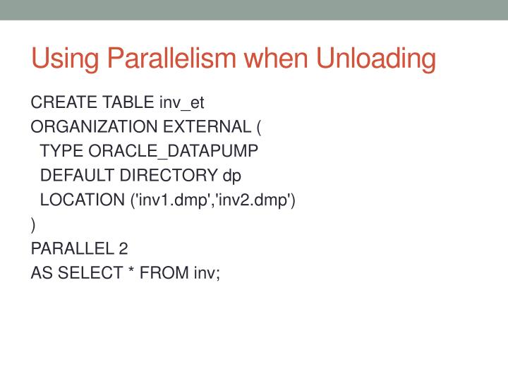 Using Parallelism when Unloading