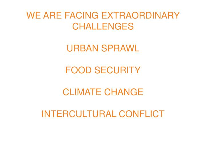 WE ARE FACING EXTRAORDINARY CHALLENGES