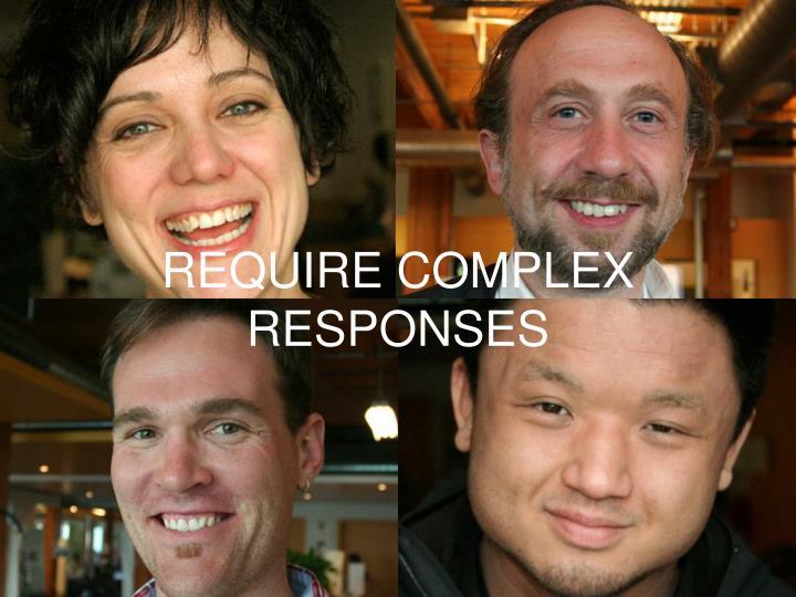 REQUIRE COMPLEX RESPONSES
