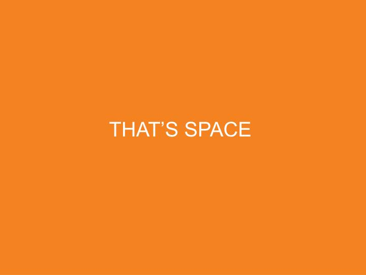 THAT'S SPACE