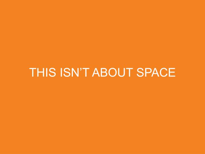 THIS ISN'T ABOUT SPACE