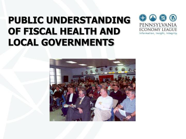 PUBLIC UNDERSTANDING OF FISCAL HEALTH AND LOCAL GOVERNMENTS