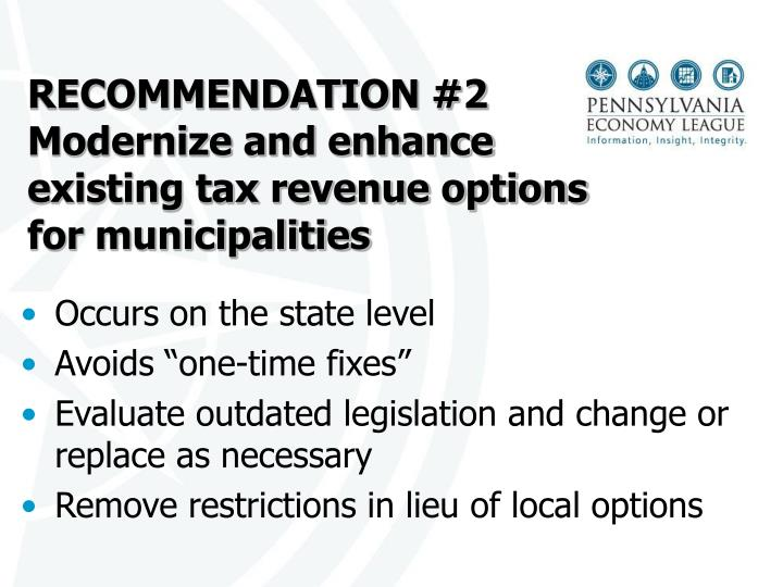 RECOMMENDATION #2  Modernize and enhance existing tax revenue options