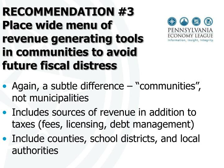 RECOMMENDATION #3 Place wide menu of revenue generating tools in communities to avoid future fiscal distress