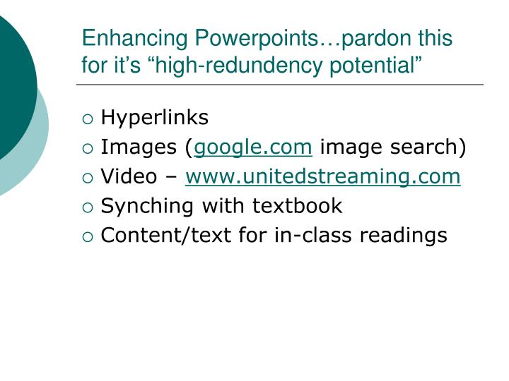 """Enhancing Powerpoints…pardon this for it's """"high-redundency potential"""""""