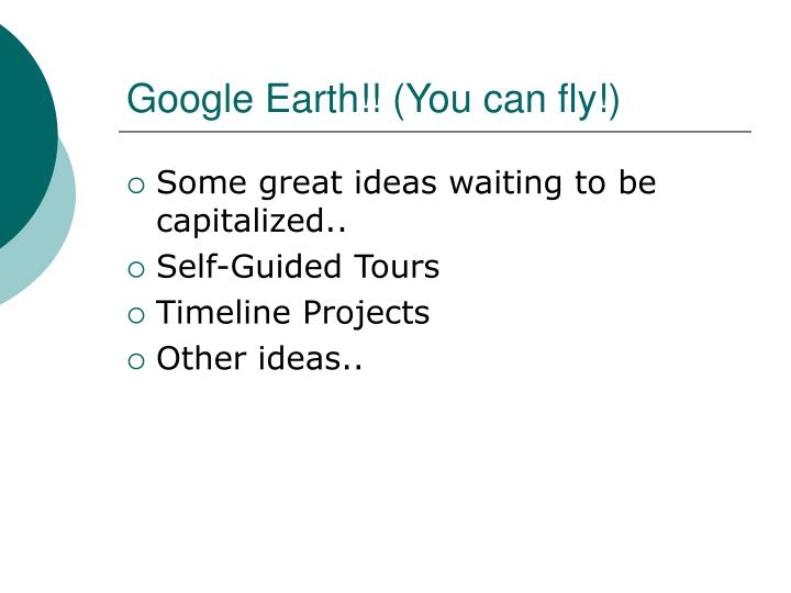 Google Earth!! (You can fly!)