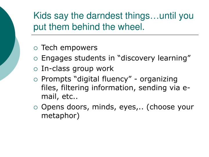 Kids say the darndest things…until you put them behind the wheel.