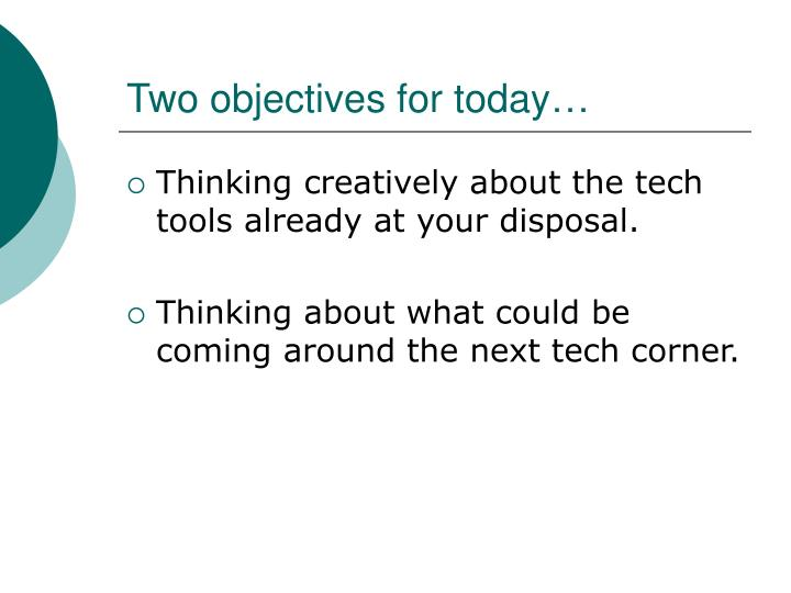 Two objectives for today…
