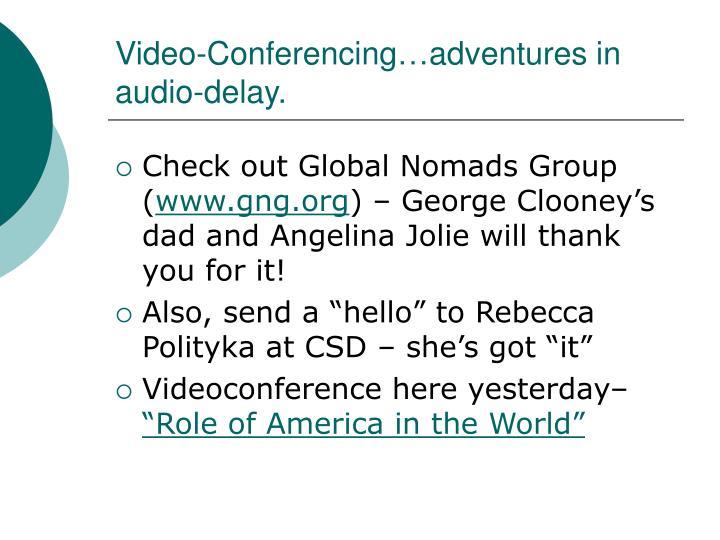 Video-Conferencing…adventures in audio-delay.